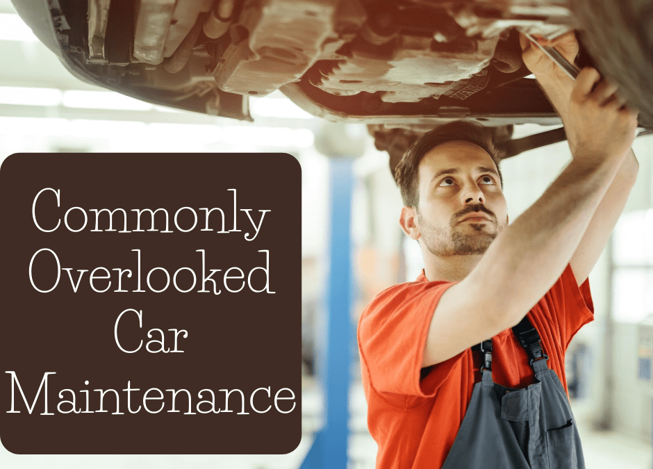 4 Commonly Overlooked Car Maintenance Items