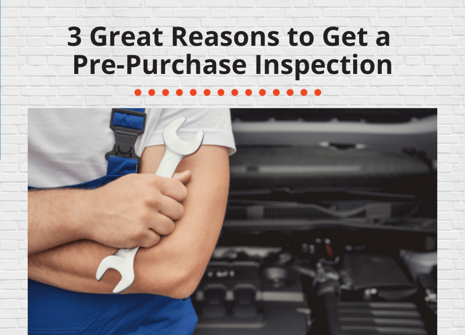 3 Great Reasons to Get a Pre-Purchase Inspection